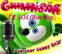 GUMMY BEAR (DJ SOL Bootleg)