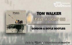 별 ★★★★★    Tom Walker - Leave A Light On (Gordon & Doyle Bootleg)