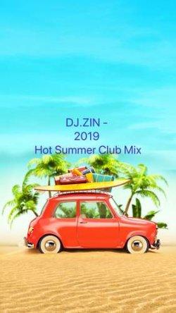 DJ.ZIN - 2019 Hot Summer Club Mix