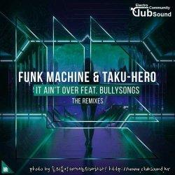 즐감하세요 Funk Machine & Taku-Hero feat. BullySongs - It Ain't Over (Manse Extended Mix)