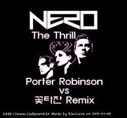 풀버전) ★★Nero - The Thrill (Porter Robinson VS 꽃타잔 Remix)
