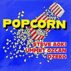 ミSteve Aoki, Ummet Ozcan, Dzeko - Popcorn (Original Mix)+26