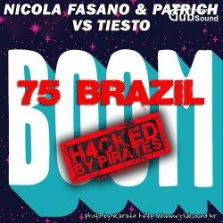 Nicola Fasano & Pat-Rich vs. Tiesto - 75 Brazil BOOM (H4CKED)