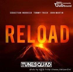 성훈씌 Upload --> Sebastian Ingrosso & Tommy Trash feat. John Martin - Reload (TuneSquad Remix) + @