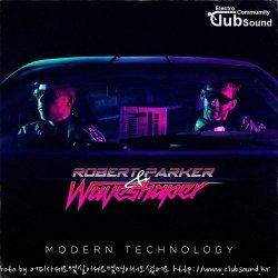 Robert Parker & Waveshaper - Modern Technology (Original Mix)