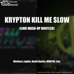 Krypton Kill Me Slow (LINO MASH-UP BOOTLEG)