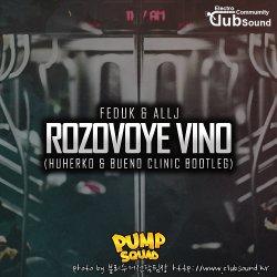 Feduk X Allj - Rozovoye Vino (Huherko X Bueno Clinic Bootleg)